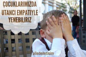 Çocuklarımızda Utancı Empatiyle Yenebiliriz