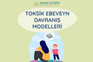 toksik ebeveyn davranış modelleri