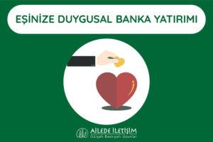 eşinize duygusal banka yatırımı